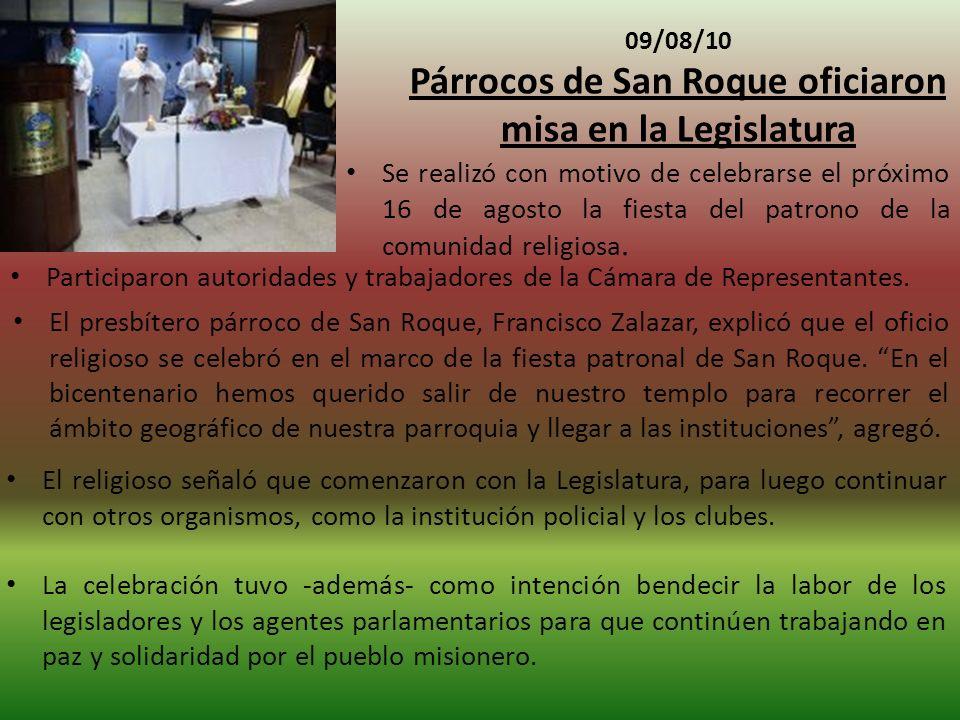 09/08/10 Párrocos de San Roque oficiaron misa en la Legislatura La celebración tuvo -además- como intención bendecir la labor de los legisladores y los agentes parlamentarios para que continúen trabajando en paz y solidaridad por el pueblo misionero.