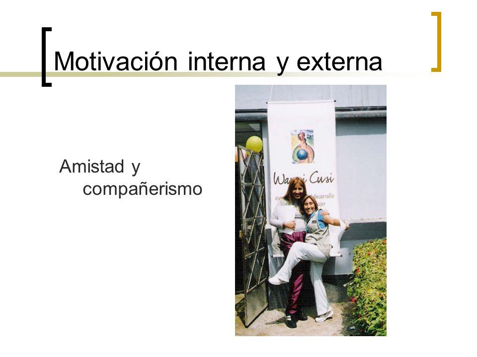 Motivación interna y externa Amistad y compañerismo