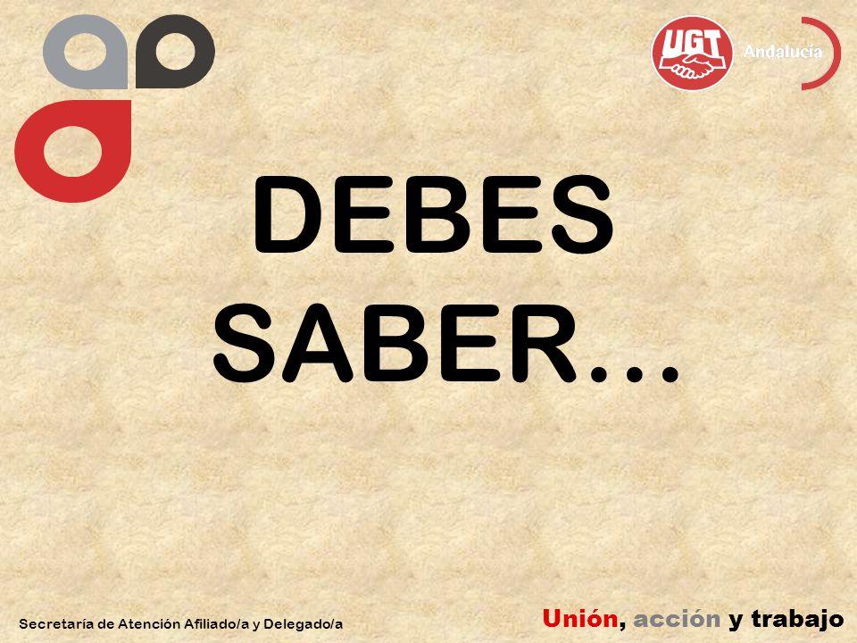 DEBES SABER… Secretaría de Atención Afiliado/a y Delegado/a Unión, acción y trabajo