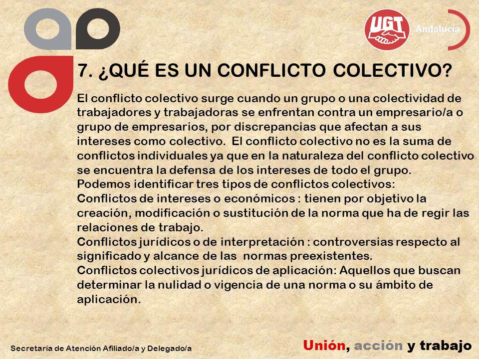 7. ¿QUÉ ES UN CONFLICTO COLECTIVO? Secretaría de Atención Afiliado/a y Delegado/a Unión, acción y trabajo El conflicto colectivo surge cuando un grupo