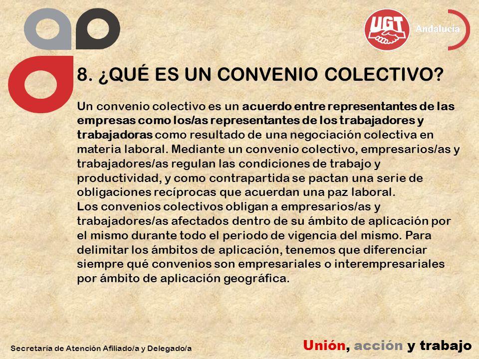 8. ¿QUÉ ES UN CONVENIO COLECTIVO? Secretaría de Atención Afiliado/a y Delegado/a Unión, acción y trabajo Un convenio colectivo es un acuerdo entre rep