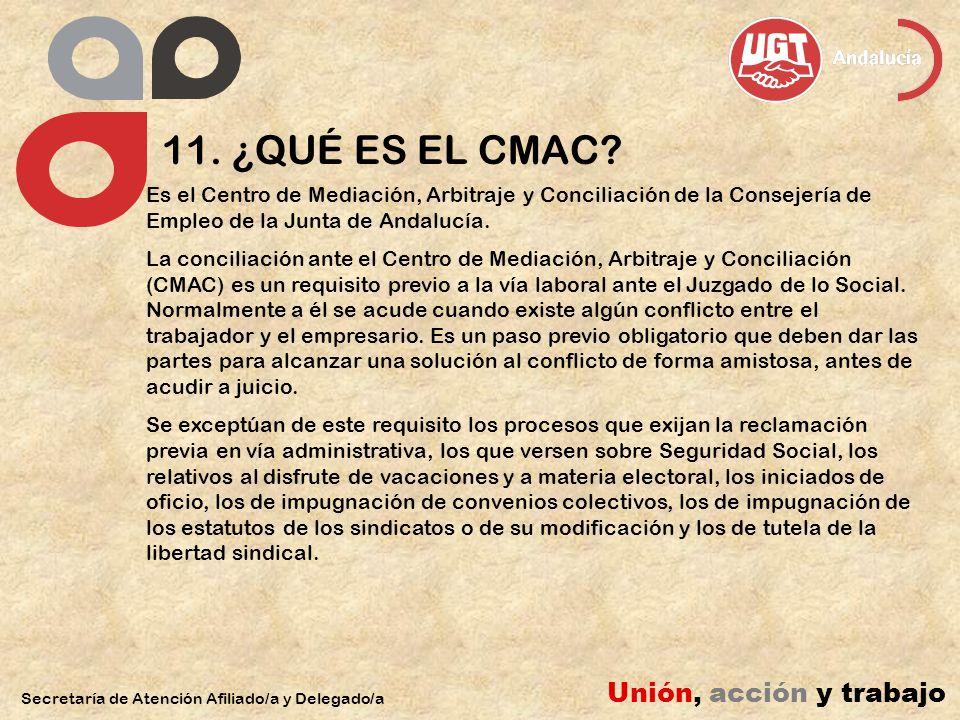 11. ¿QUÉ ES EL CMAC? Secretaría de Atención Afiliado/a y Delegado/a Unión, acción y trabajo Es el Centro de Mediación, Arbitraje y Conciliación de la