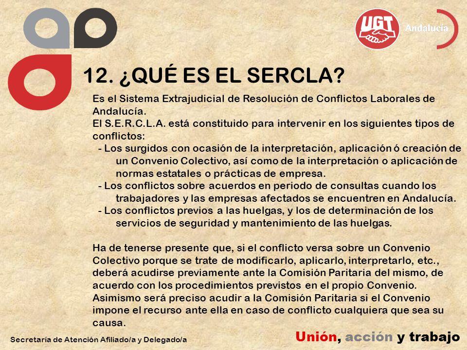 12. ¿QUÉ ES EL SERCLA? Secretaría de Atención Afiliado/a y Delegado/a Unión, acción y trabajo Es el Sistema Extrajudicial de Resolución de Conflictos