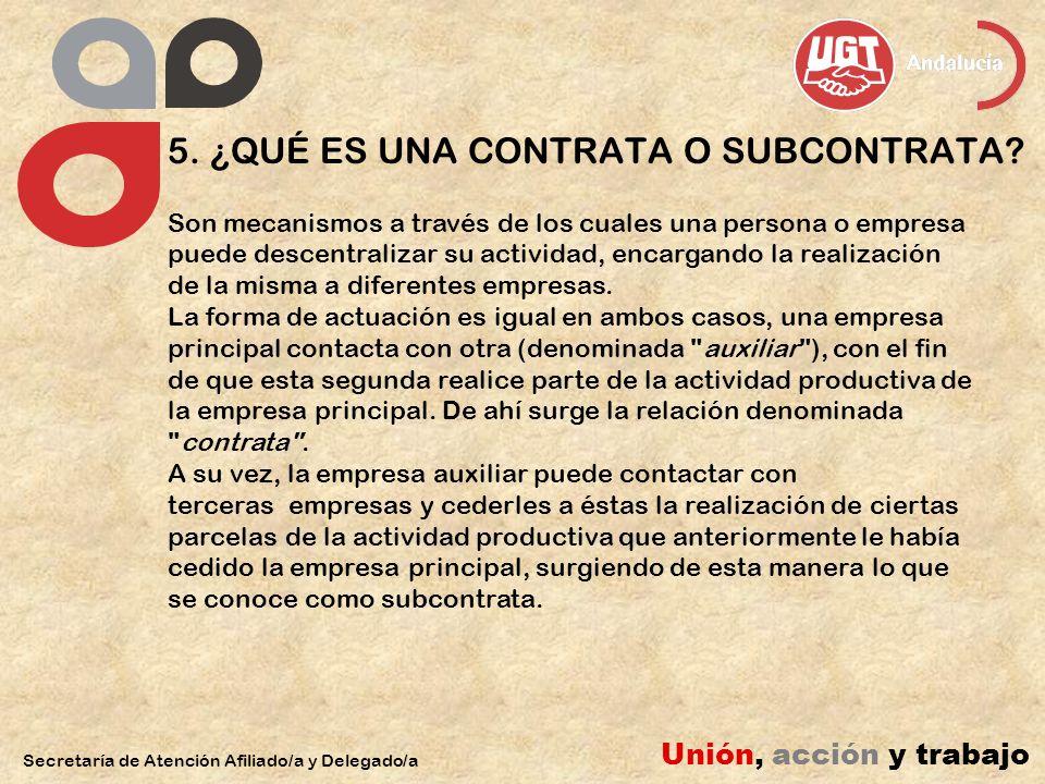 5. ¿QUÉ ES UNA CONTRATA O SUBCONTRATA? Secretaría de Atención Afiliado/a y Delegado/a Unión, acción y trabajo Son mecanismos a través de los cuales un