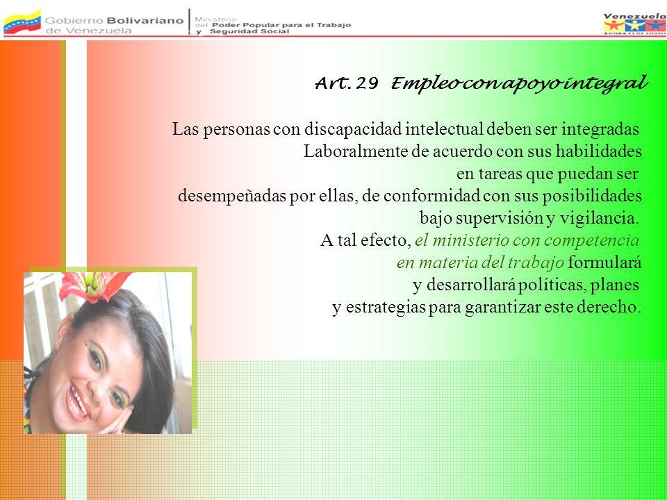 Art. 29 Empleo con apoyo integral Las personas con discapacidad intelectual deben ser integradas Laboralmente de acuerdo con sus habilidades en tareas