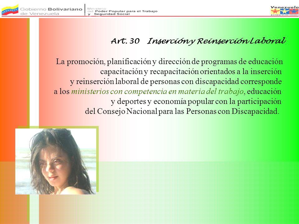 Art. 30 Inserción y Reinserción Laboral La promoción, planificación y dirección de programas de educación capacitación y recapacitación orientados a l