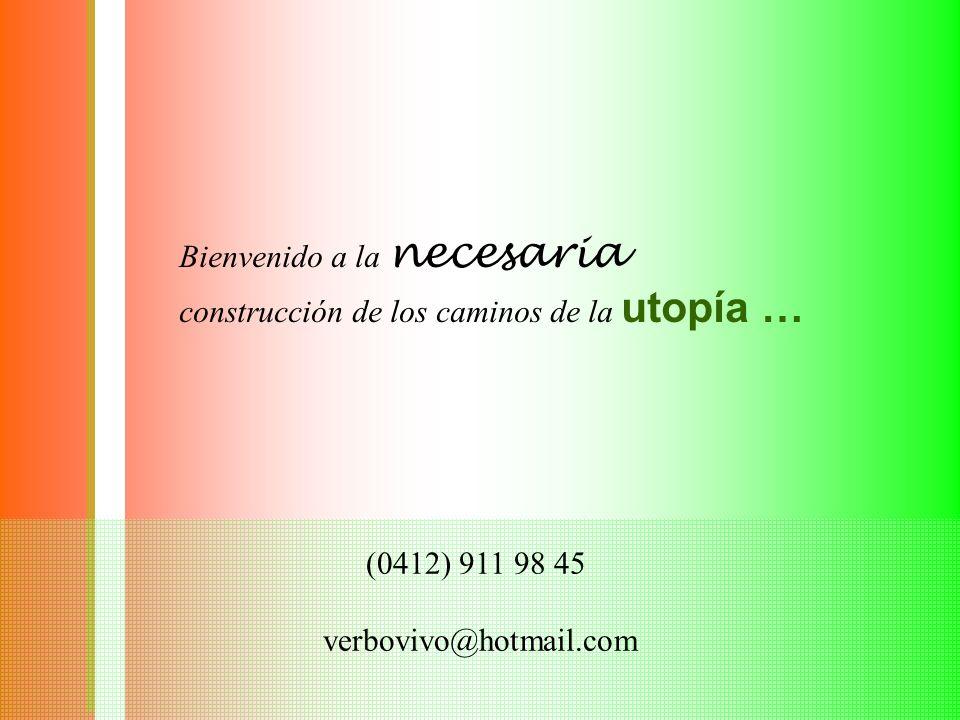 (0412) 911 98 45 verbovivo@hotmail.com Bienvenido a la necesaria construcción de los caminos de la utopía …