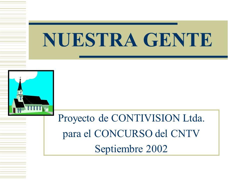 NUESTRA GENTE Proyecto de CONTIVISION Ltda. para el CONCURSO del CNTV Septiembre 2002