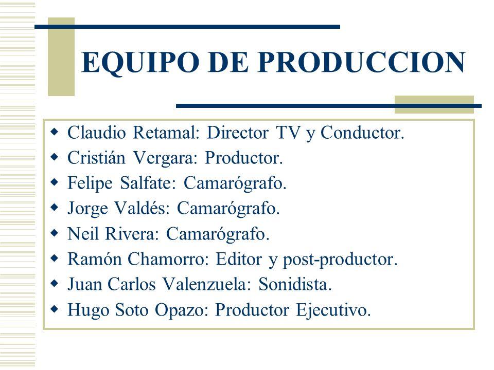 EQUIPO DE PRODUCCION Claudio Retamal: Director TV y Conductor.