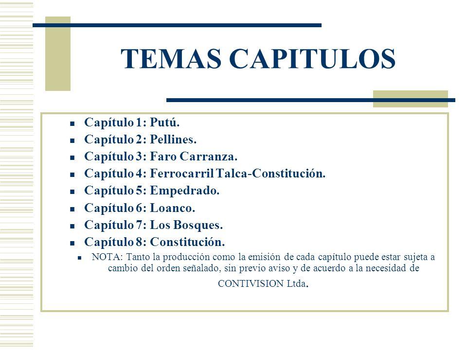 CAPITULO 1 PUTU: Comunidad ubicada a 20Kms al Norte de Cosntitución, semi-aislada hasta la abertura del Nuevo Puente sobre el Maule, de la carretera de los Conquistadores.