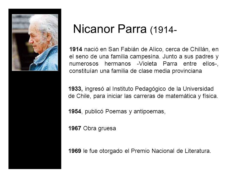 Nicanor Parra (1914- 1914 nació en San Fabián de Alico, cerca de Chillán, en el seno de una familia campesina. Junto a sus padres y numerosos hermanos