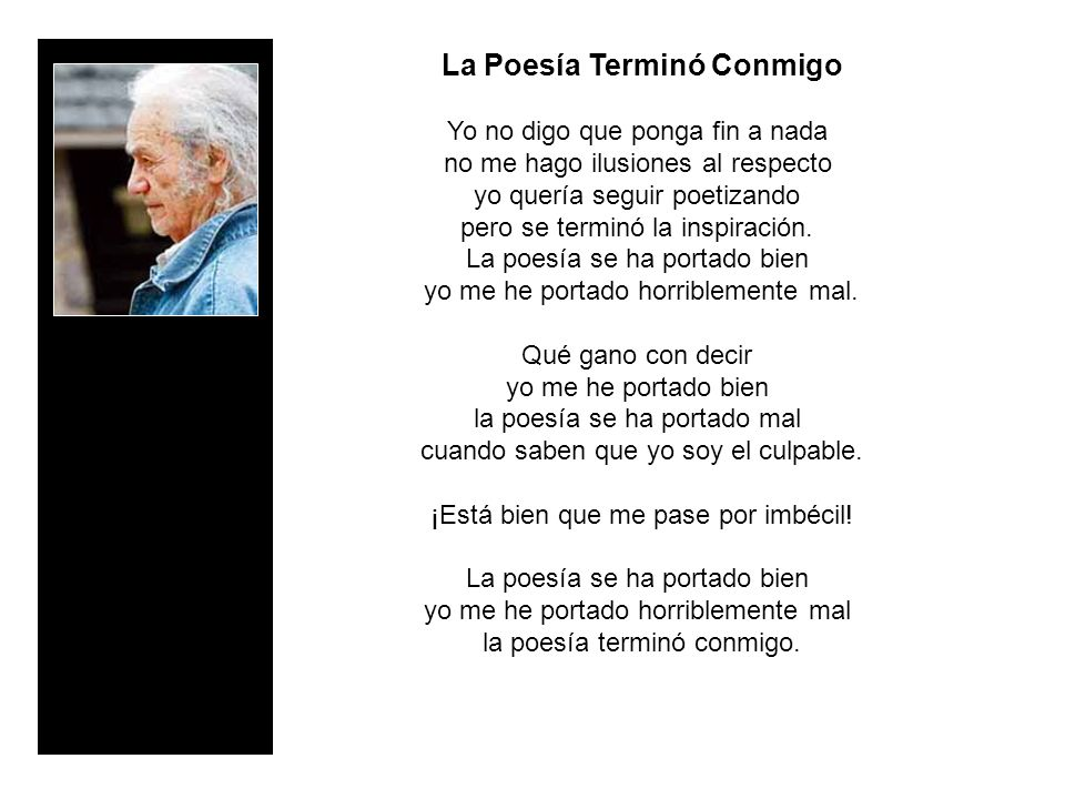 La Poesía Terminó Conmigo Yo no digo que ponga fin a nada no me hago ilusiones al respecto yo quería seguir poetizando pero se terminó la inspiración.