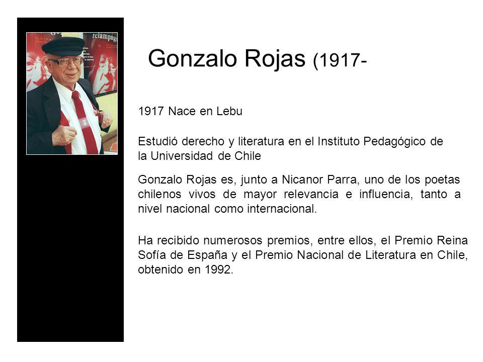 Gonzalo Rojas (1917- Estudió derecho y literatura en el Instituto Pedagógico de la Universidad de Chile 1917 Nace en Lebu Gonzalo Rojas es, junto a Ni