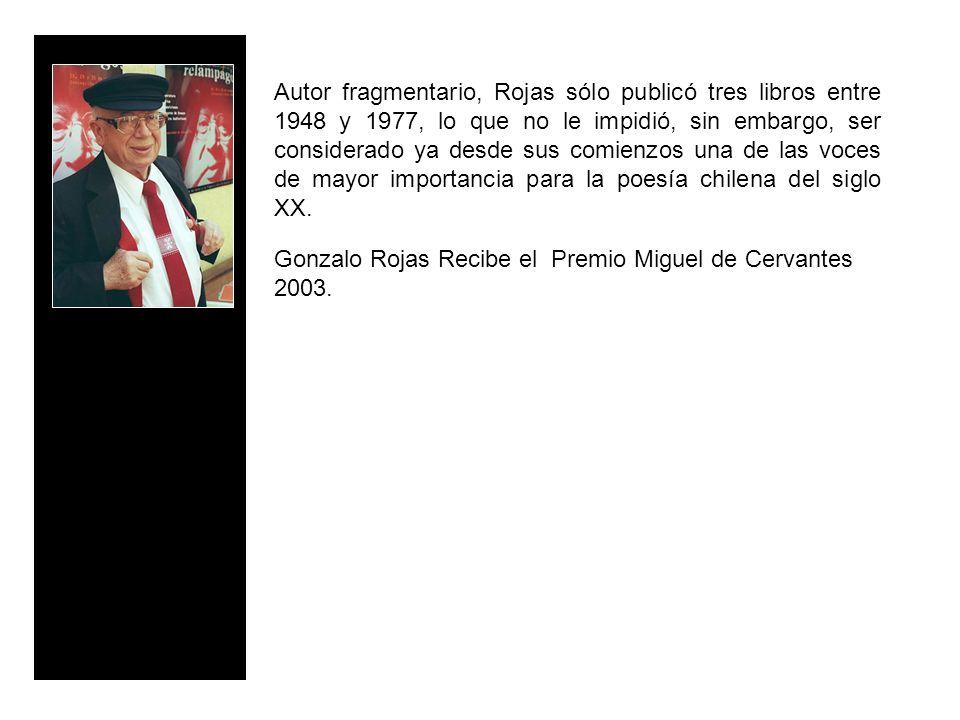 Autor fragmentario, Rojas sólo publicó tres libros entre 1948 y 1977, lo que no le impidió, sin embargo, ser considerado ya desde sus comienzos una de