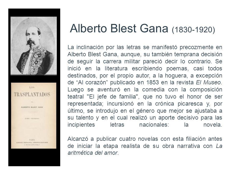 Alberto Blest Gana (1830-1920) La inclinación por las letras se manifestó precozmente en Alberto Blest Gana, aunque, su también temprana decisión de s