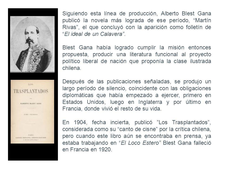 Siguiendo esta línea de producción, Alberto Blest Gana publicó la novela más lograda de ese período, Martín Rivas, el que concluyó con la aparición co