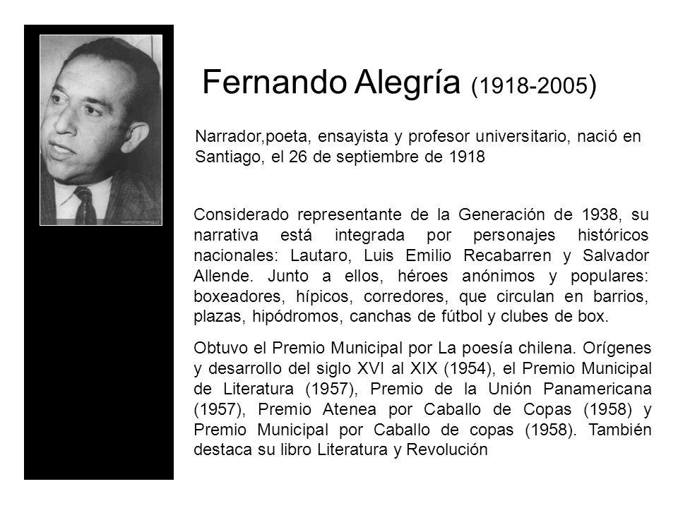 Fernando Alegría (1918-2005 ) Narrador,poeta, ensayista y profesor universitario, nació en Santiago, el 26 de septiembre de 1918 Considerado represent