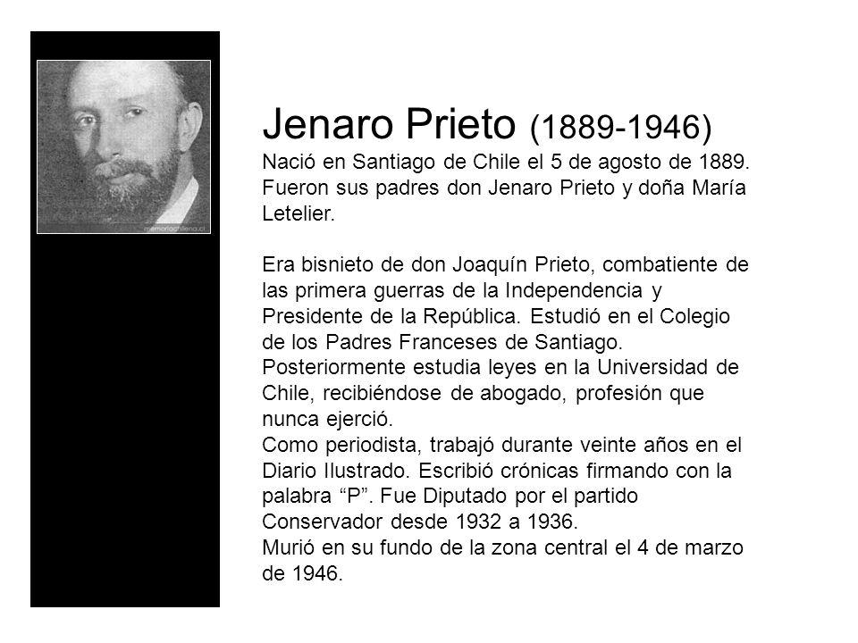 Jenaro Prieto (1889-1946) Nació en Santiago de Chile el 5 de agosto de 1889. Fueron sus padres don Jenaro Prieto y doña María Letelier. Era bisnieto d