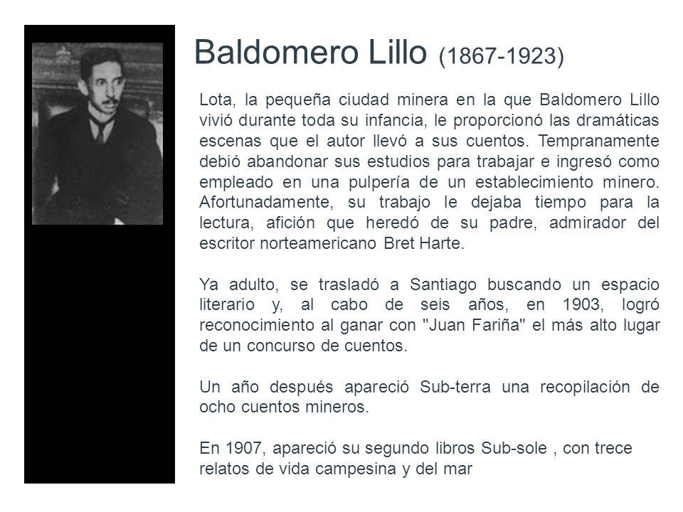 Baldomero Lillo (1867-1923) Lota, la pequeña ciudad minera en la que Baldomero Lillo vivió durante toda su infancia, le proporcionó las dramáticas esc