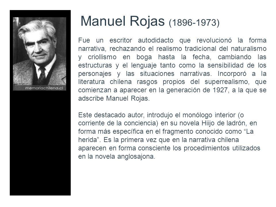 Manuel Rojas (1896-1973) Fue un escritor autodidacto que revolucionó la forma narrativa, rechazando el realismo tradicional del naturalismo y criollis