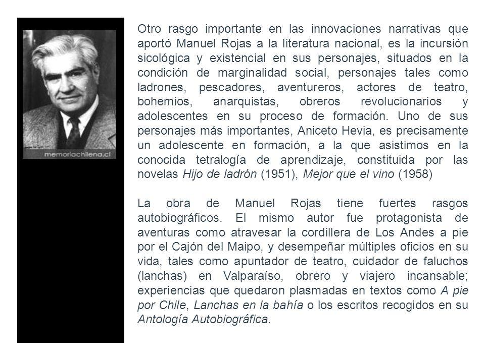 Otro rasgo importante en las innovaciones narrativas que aportó Manuel Rojas a la literatura nacional, es la incursión sicológica y existencial en sus