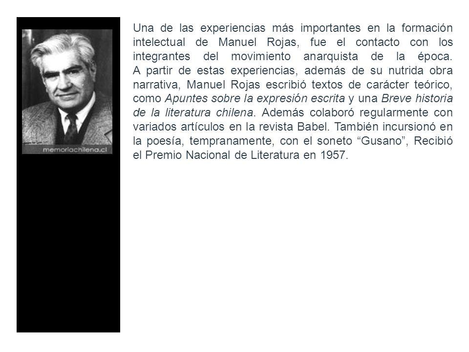 Una de las experiencias más importantes en la formación intelectual de Manuel Rojas, fue el contacto con los integrantes del movimiento anarquista de