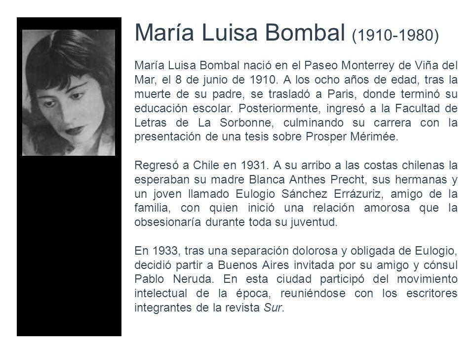 María Luisa Bombal (1910-1980) María Luisa Bombal nació en el Paseo Monterrey de Viña del Mar, el 8 de junio de 1910. A los ocho años de edad, tras la