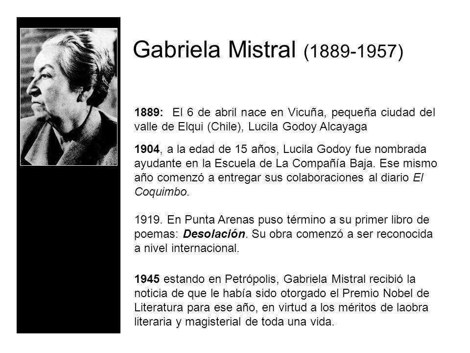 1889: El 6 de abril nace en Vicuña, pequeña ciudad del valle de Elqui (Chile), Lucila Godoy Alcayaga 1904, a la edad de 15 años, Lucila Godoy fue nomb