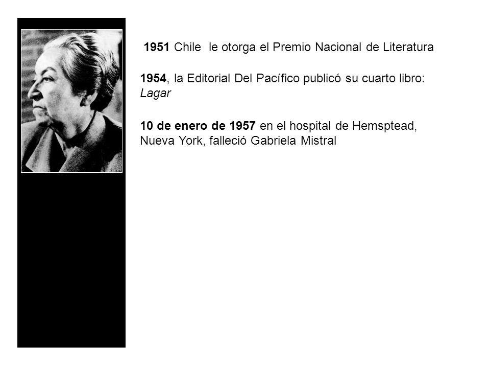 1951 Chile le otorga el Premio Nacional de Literatura 1954, la Editorial Del Pacífico publicó su cuarto libro: Lagar 10 de enero de 1957 en el hospita