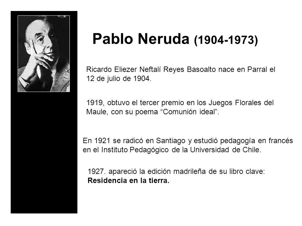 Ricardo Eliezer Neftalí Reyes Basoalto nace en Parral el 12 de julio de 1904. Pablo Neruda (1904-1973) 1919, obtuvo el tercer premio en los Juegos Flo
