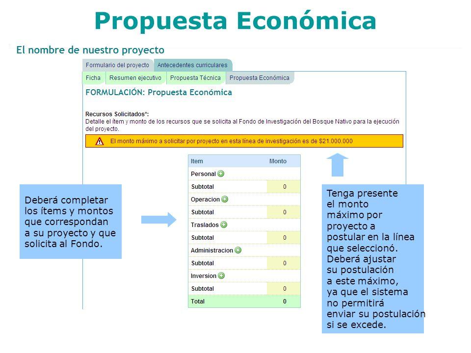 Propuesta Económica Tenga presente el monto máximo por proyecto a postular en la línea que seleccionó. Deberá ajustar su postulación a este máximo, ya