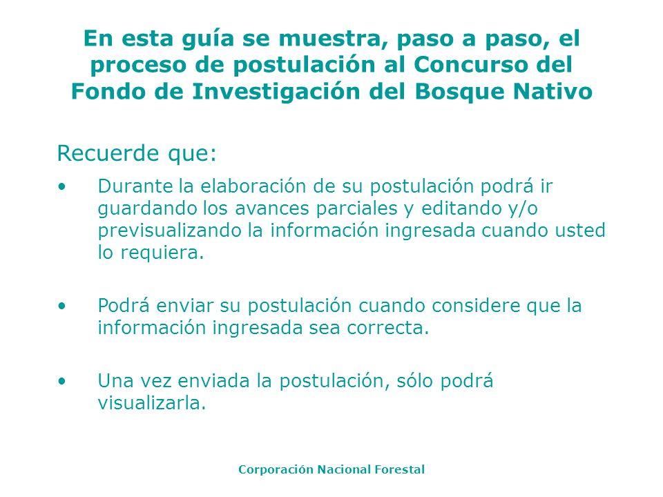 En esta guía se muestra, paso a paso, el proceso de postulación al Concurso del Fondo de Investigación del Bosque Nativo Corporación Nacional Forestal