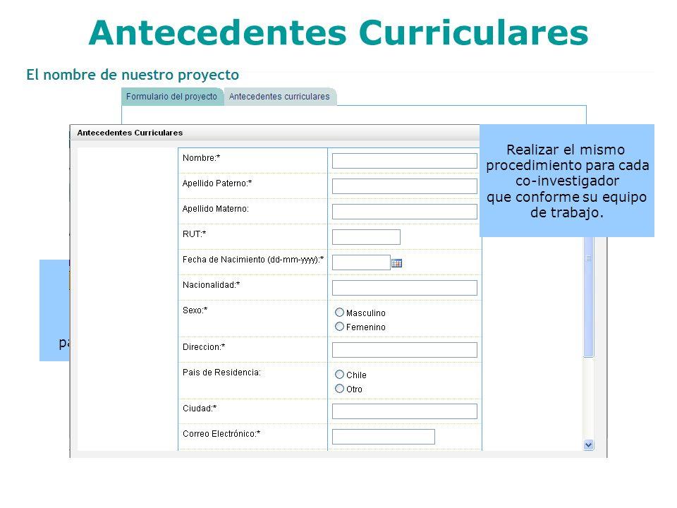 Antecedentes Curriculares Pinche en Agregar Investigador para agregar Co-investigadores. Deberá detallar la información para cada uno de los co-invesi