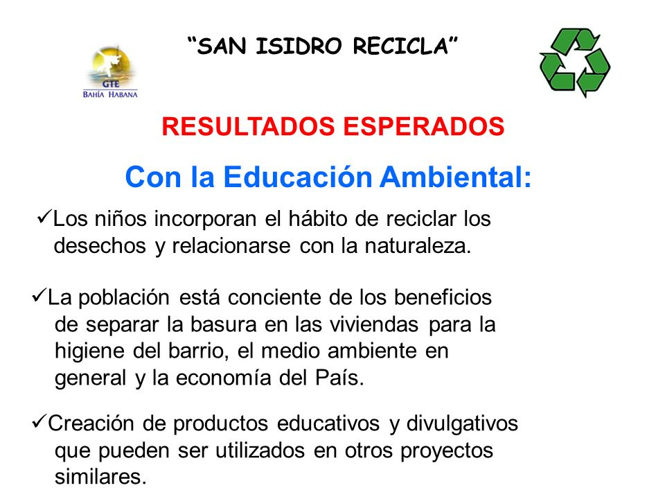SAN ISIDRO RECICLA RESULTADOS ESPERADOS Con la Educación Ambiental: Los niños incorporan el hábito de reciclar los desechos y relacionarse con la naturaleza.