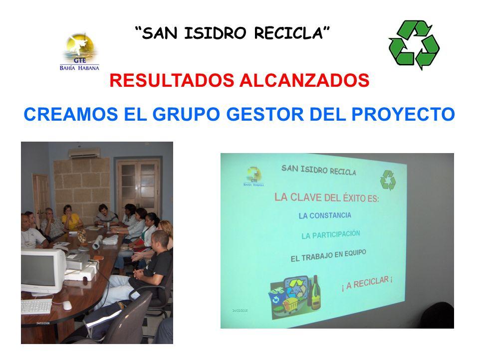 RESULTADOS ALCANZADOS CREAMOS EL GRUPO GESTOR DEL PROYECTO SAN ISIDRO RECICLA