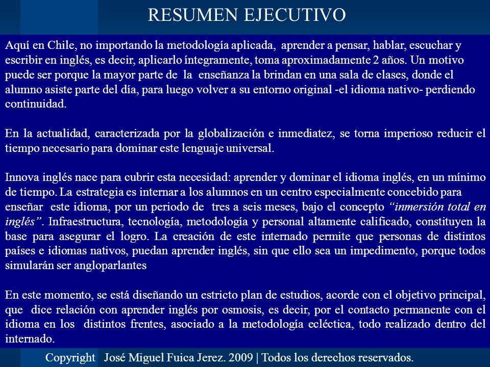 Aquí en Chile, no importando la metodología aplicada, aprender a pensar, hablar, escuchar y escribir en inglés, es decir, aplicarlo íntegramente, toma
