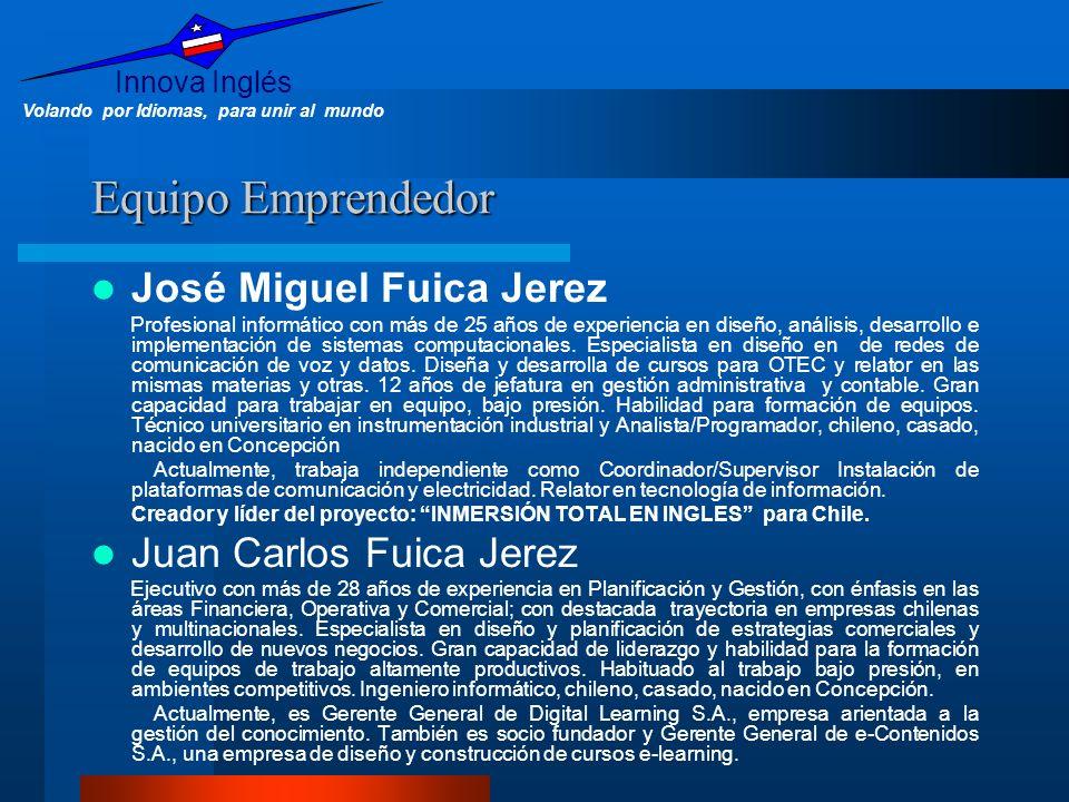 Innova Inglés Volando por Idiomas, para unir al mundo Equipo Emprendedor José Miguel Fuica Jerez Profesional informático con más de 25 años de experie