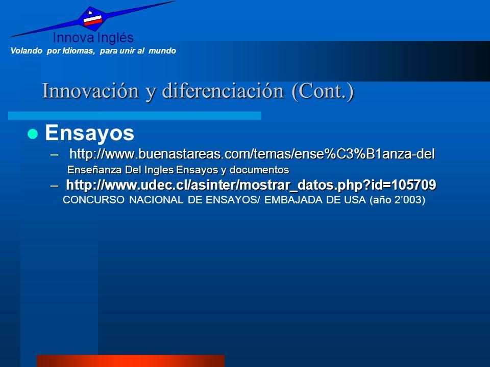 Innova Inglés Volando por Idiomas, para unir al mundo Innovación y diferenciación (Cont.) Ensayos ttp://www.buenastareas.com/temas/ense%C3%B1anza-del