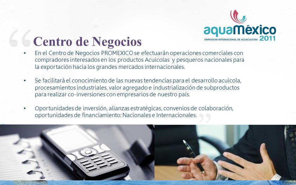 En el Centro de Negocios PROMEXICO se efectuarán operaciones comerciales con compradores interesados en los productos Acuícolas y pesqueros nacionales para la exportación hacia los grandes mercados internacionales.