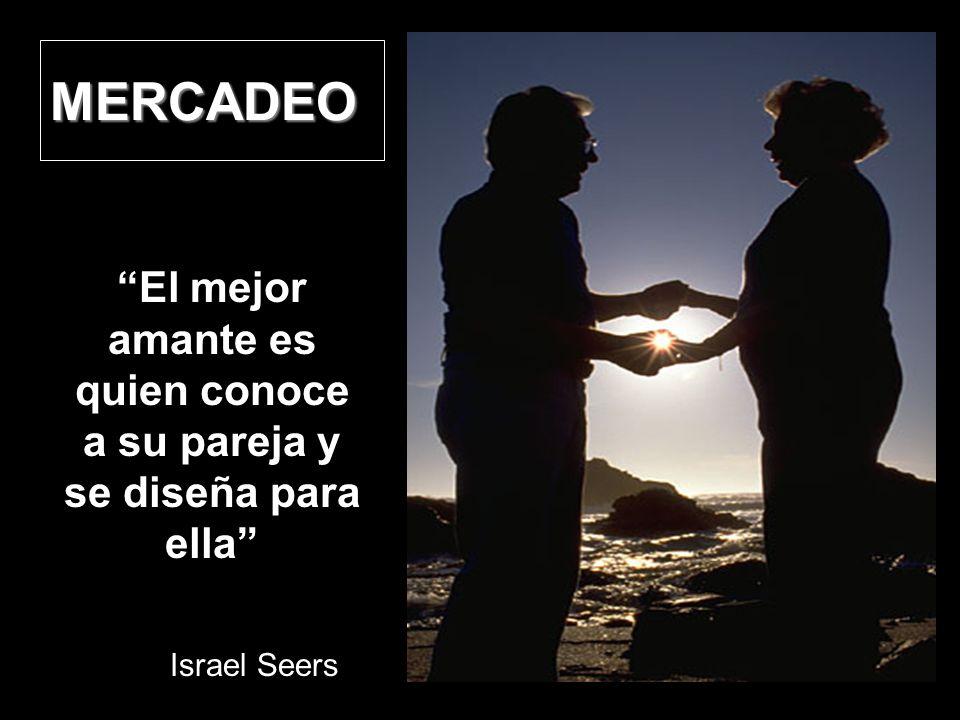 MERCADEO El mejor amante es quien conoce a su pareja y se diseña para ella Israel Seers