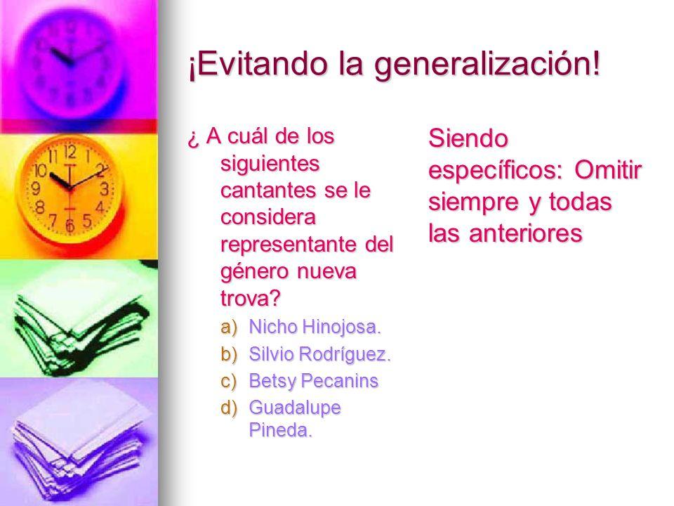 ¡Evitando la generalización! ¿ A cuál de los siguientes cantantes se le considera representante del género nueva trova? a)Nicho Hinojosa. b)Silvio Rod