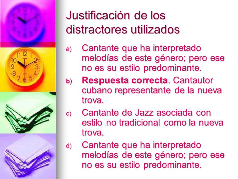 Justificación de los distractores utilizados a) Cantante que ha interpretado melodías de este género; pero ese no es su estilo predominante. b) Respue