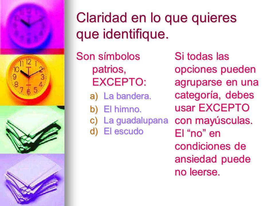 Claridad en lo que quieres que identifique. Son símbolos patrios, EXCEPTO: a)La bandera. b)El himno. c)La guadalupana d)El escudo Si todas las opcione
