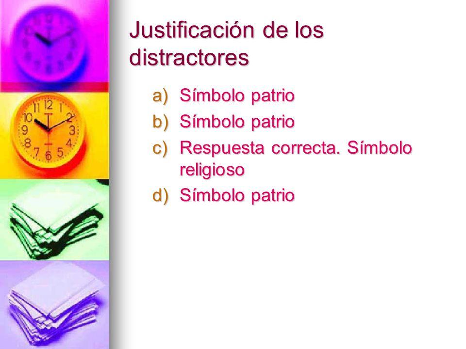 Justificación de los distractores a)Símbolo patrio b)Símbolo patrio c)Respuesta correcta. Símbolo religioso d)Símbolo patrio