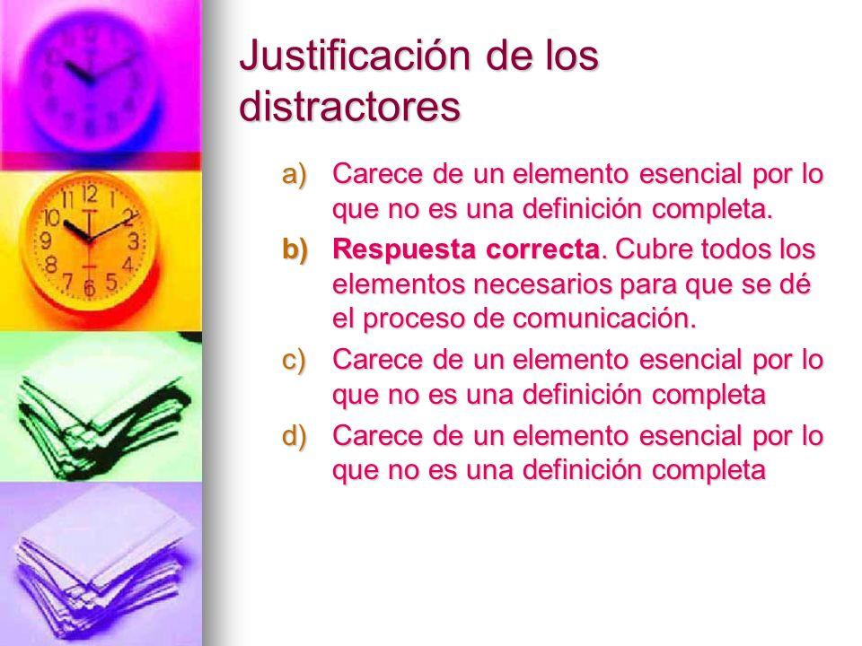 Justificación de los distractores a)Carece de un elemento esencial por lo que no es una definición completa. b)Respuesta correcta. C ubre todos los el