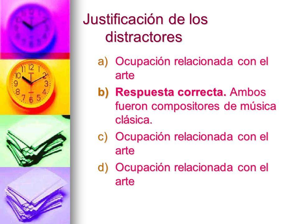 Justificación de los distractores a)Ocupación relacionada con el arte b)Respuesta correcta. Ambos fueron compositores de música clásica. c)Ocupación r