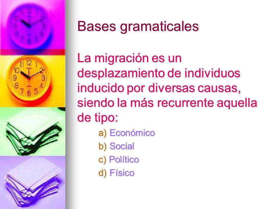 Bases gramaticales La migración es un desplazamiento de individuos inducido por diversas causas, siendo la más recurrente aquella de tipo: a) Económic
