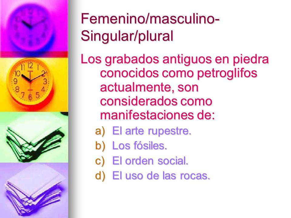 Femenino/masculino- Singular/plural Los grabados antiguos en piedra conocidos como petroglifos actualmente, son considerados como manifestaciones de: