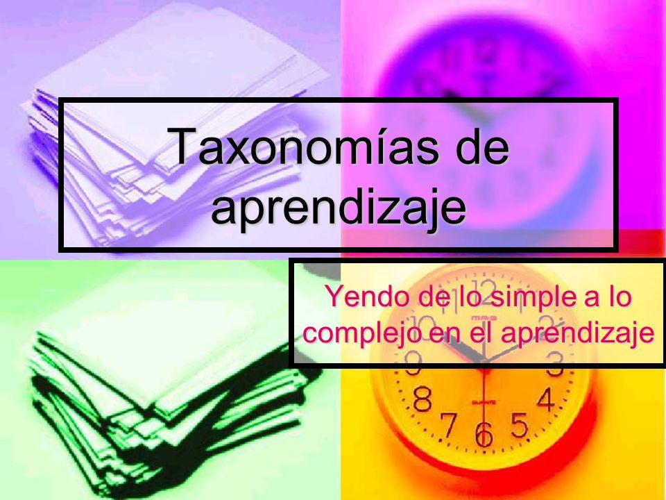 Taxonomías de aprendizaje Yendo de lo simple a lo complejo en el aprendizaje