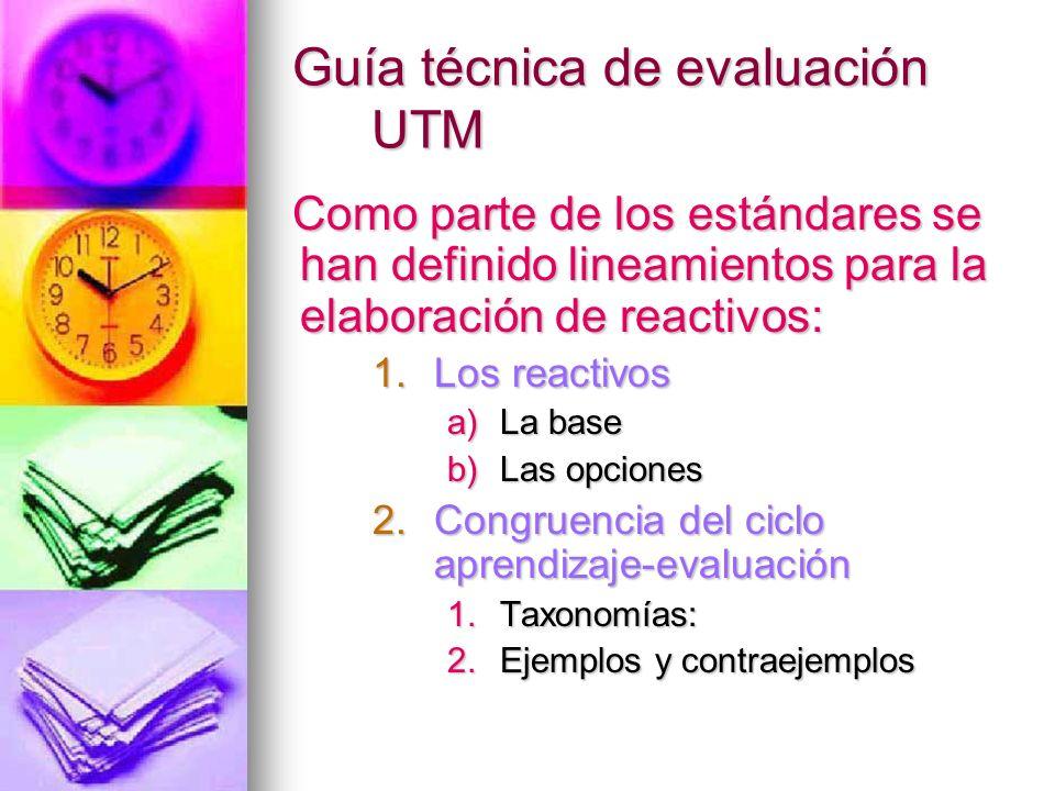 Guía técnica de evaluación UTM Como parte de los estándares se han definido lineamientos para la elaboración de reactivos: 1.Los reactivos a)La base b